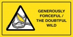 Generously forceful / The doubtful wild
